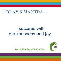 Today's #Mantra ... I succeed with graciousness and joy.  Get a different mantra in your email inbox for FREE: