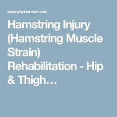 Hamstring Injury (Hamstring Muscle Strain) Rehabilitation - Hip & Thigh…