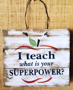 I teach what is your SUPERPOWER? Sign Hand Made from Distressed, Reclaimed, Barn, Pallet or Western Red Cedar Wood