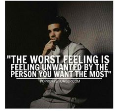 the worst feeling is feeling unwanted by the person you want the most #quotes