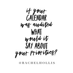 """""""If your calendar were audited what would it say about your priorities?"""" Loved this question from Remember The Name, My Calendar, Words Of Affirmation, Love Languages, My Job, Priorities, Best Quotes, Affirmations, Insight"""