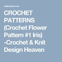 CROCHET PATTERNS (Crochet Flower Pattern #1 Iris) -Crochet & Knit Design Heaven