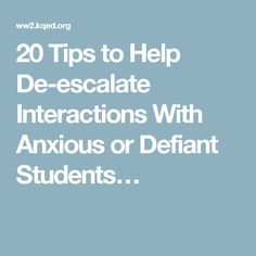 20 Tips to Help De-escalate Interactions With Anxious or Defiant Students…