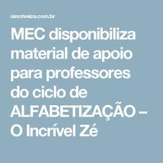 MEC disponibiliza material de apoio para professores do ciclo de ALFABETIZAÇÃO – O Incrível Zé