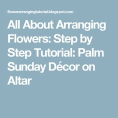 All about arranging flowers step by step tutorial palm sunday d 233 cor