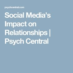 Social Media's Impact on Relationships | Psych Central