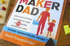 Maker Dad - great book of DIY projects for dads or, honestly, moms, to do with the kids.