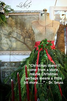 """""""Christmas doesn't come from a store, maybe Christmas perhaps means a little bit more...."""" -Dr. Seuss"""