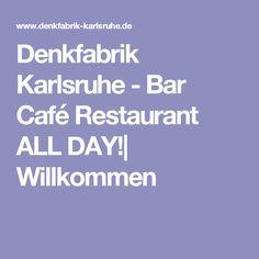 Denkfabrik Karlsruhe - Bar Café Restaurant ALL DAY!| Willkommen