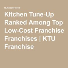 Kitchen Tune-Up Ranked Among Top Low-Cost Franchises | KTU Franchise
