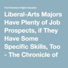 chronicle higher education liberal arts majors have plenty prospects they some specific skills