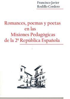Romances, poemas y poetas en las Misiones Pedagógicas de la 2ª República Española / [Francisco Javier Rodilla Cordero]