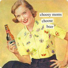 Choosy Moms Chose Beer