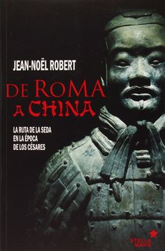 De Roma a China : la ruta de la seda en la época de los Césares / Jean-Noël Robert http://fama.us.es/record=b2648493~S16*spi