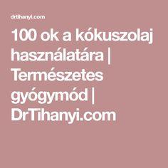 100 ok a kókuszolaj használatára | Természetes gyógymód | DrTihanyi.com Jaba, Health, Health Care, Salud