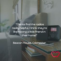 """""""Clients find the radios really helpful, I think they're like having a little friend in their home!""""  Beacon House, Colchester https://www.google.co.uk/search?espv=2&biw=1280&bih=726&tbm=isch&sa=1&q=radio+in+a+bedroom&oq=radio+in+a+bedroom&gs_l=img.3...27500.30629.0.30860.0.0.0.0.0.0.0.0..0.0....0...1c.1.64.img..0.0.0.PiEE-yxvljs"""
