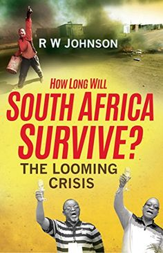 How Long Will South Africa Survive?: The Looming Crisis by RW Johnson http://www.amazon.com/dp/B00WQ5CVN6/ref=cm_sw_r_pi_dp_IR3twb1EATNGV