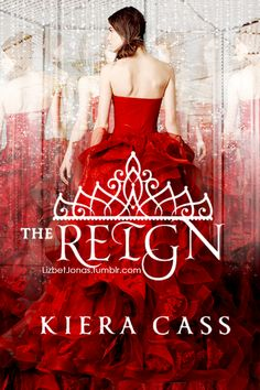 """Fanmade cover, but it looks gorgeous! I just don't know if The Reign has a """"Kiera Cass"""" ring to it..."""