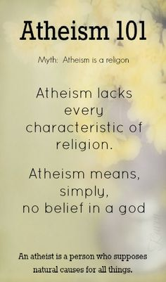 Atheism, Religion, God is Imaginary. Atheism 101. Myth: Atheism is a religion. Atheism lacks every characteristic of religion. Atheism means, simply, no belief in a god.