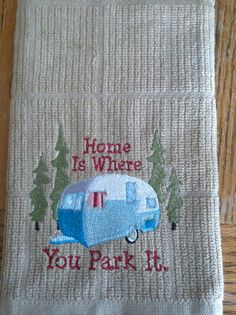 Camper/RV Embroidered Dish Towel Home is Where You Park by Renjaz, $9.00