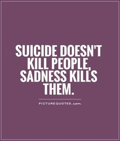 Suicide Quotes and Sayings | Suicide doesn't kill people, sadness kills them Picture Quote #1