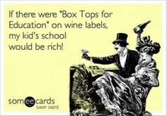"""If there were """"Box Tops for Education"""" on wine labels, my kid's school would be rich!"""