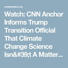 Watch: CNN Anchor Informs Trump Transition Official That Climate Change Science Isn't A Matter Of Opinion