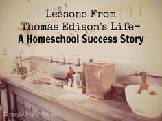 Simply Living...For Him: Lessons From Thomas Edison- A Homeschool Success Story