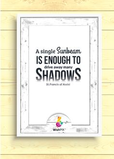 """Some of our biggest dreams grow from our smallest wishes. It is our wish that you enjoy sharing this quote """" a single sunbeam is enough to drive away many shadows. """""""