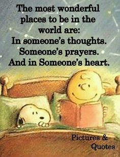 Snoopy and Charlie Brown: The most wonderful places to be in the world are: In someone's thoughts. And in Someone's heart. (Snoopy and Charlie in bed, reading. Phrase Cute, Great Quotes, Me Quotes, Funny Quotes, Snoopy Quotes Love, Simple Quotes, Famous Quotes, Wisdom Quotes, Cool Words