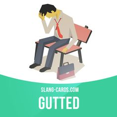 """""""Gutted"""" means very upset, devastated.  Example: Poor Harry was gutted when he lost all his money.   #slang #englishslang #saying #sayings #phrase #phrases #expression #expressions #english #englishlanguage #learnenglish #studyenglish #language #vocabulary #dictionary #efl #esl #tesl #tefl #toefl #ielts #toeic #englishlearning #vocab #gutted #upset #devastated"""
