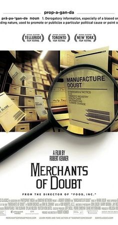 Merchants of Doubt (2014) A documentary that looks at pundits-for-hire who present themselves as scientific authorities as they speak about topics like toxic chemicals, pharmaceuticals and climate change. Director: Robert Kenner Writers: Erik M. Conway (original book), Robert Kenner Stars: Frederick Singer, Naomi Oreskes, Jamy Ian Swiss