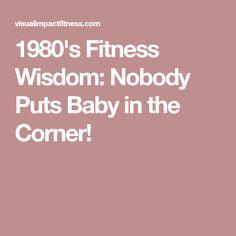 1980's Fitness Wisdom: Nobody Puts Baby in the Corner!