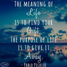 Find out what your gift is and give it away. #inspirationalquote