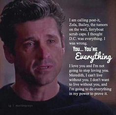 Meredith: I can live without you. But I don't want to. When Derek chokes up when he mentions the kids gets me every time!