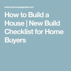How to Build a House | New Build Checklist for Home Buyers