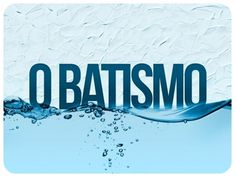 A importância do batismo | Biblia na Web - www.biblianaweb.com.br