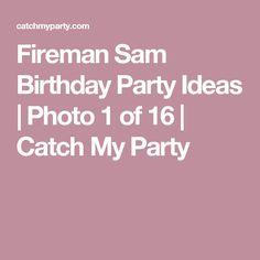 Fireman Sam Birthday Party Ideas | Photo 1 of 16 | Catch My Party
