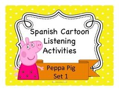 Spanish Listening Activities - 13 activities for Peppa Pig cartoons in Spanish available on You Tube.