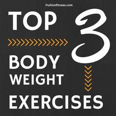 Top 3 Body Weight Exercises via @frui