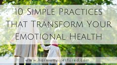 10 Simple Practices That Transform Your Emotional Health — Harmony Restored