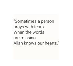 When you feel all alone in this world and there is nobody to count your tears just remember no matter where you are .. allah knows ... allah knows❤
