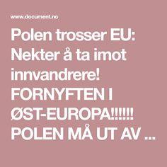 Polen trosser EU: Nekter å ta imot innvandrere!  FORNYFTEN I ØST-EUROPA!!!!!! POLEN MÅ UT AV EU!!!!! EUROPA UT EU/EØS!!!!