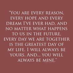 This says it so perfectly. You're absolutely perfect for me, and there's no one else in the world that compares. Every day we are together is the greatest day of my life. :)