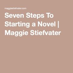 Seven Steps To Starting a Novel | Maggie Stiefvater