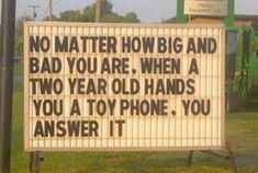 So True! lol When a two year old hands you a toy phone, you answer it! True Words, No Kidding, Funny Quotes, Funny Memes, That's Hilarious, Funny Laws, Flu Quotes, Meme Gifs, Funniest Quotes