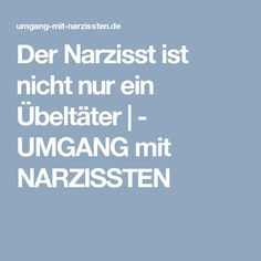 Der Narzisst ist nicht nur ein Übeltäter |   -   UMGANG mit NARZISSTEN
