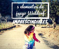 La pedagogía Waldorf y los elementos de juego | De mi casa ¡al mundo!