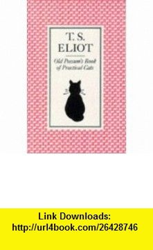 Old Possums Book of Practical Cats (9780571045785) T S Eliot , ISBN-10: 0571045782  , ISBN-13: 978-0571045785 ,  , tutorials , pdf , ebook , torrent , downloads , rapidshare , filesonic , hotfile , megaupload , fileserve