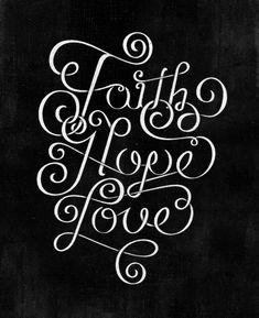 Faith. Hope. Love.